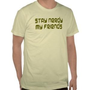 stay_nerdy_my_friends_t_shirt-r2142acc182324d309f1cd891f3cf974d_8nh9x_512